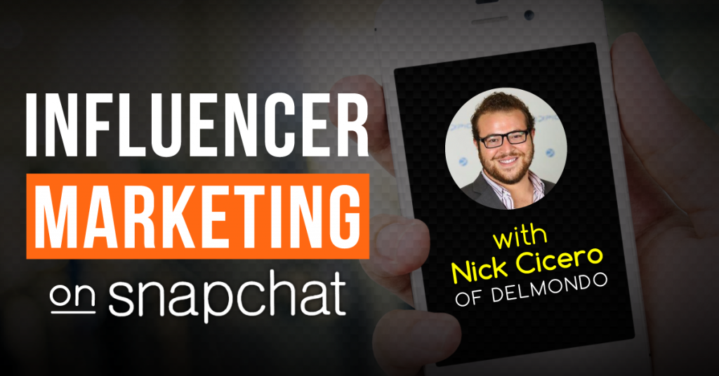 Influencer Marketing on Snapchat With Nick Cicero