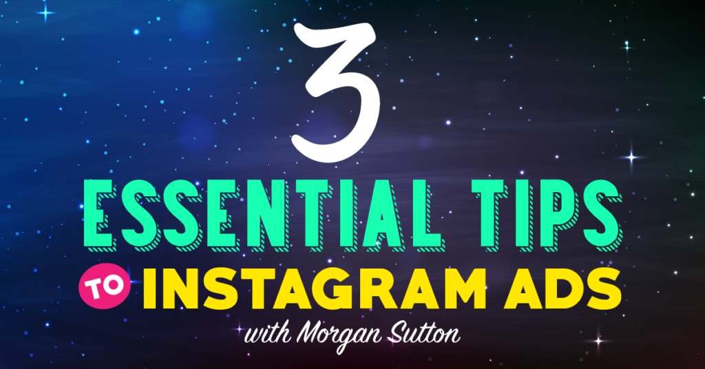 3 Essential Tips To Instagram Ads with Morgan Sutton